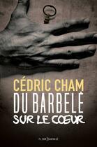 Couverture du livre « Du barbelé sur le coeur » de Cedric Cham aux éditions Fleur Sauvage