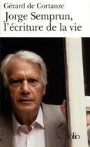 Couverture du livre « Jorge semprun, l'ecriture de la vie » de Gerard De Cortanze aux éditions Gallimard