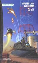Couverture du livre « Cable roman » de Walter Jon Williams aux éditions Denoel