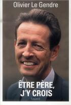 Couverture du livre « La paternité, j'y crois » de Olivier Le Gendre aux éditions Bayard