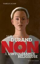 Couverture du livre « Marie Durand : non à l'intolérance religieuse » de Ysabelle Lacamp aux éditions Actes Sud Junior