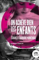 Couverture du livre « On achève bien les enfants ; écrans et barbarie numérique » de Fabien Lebrun aux éditions Bord De L'eau