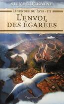 Couverture du livre « Légendes du pays t.3 ; l'envol des égarées » de Steve Cockayne aux éditions Pygmalion