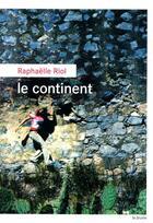 Couverture du livre « Le continent » de Raphaëlle Riol aux éditions Rouergue