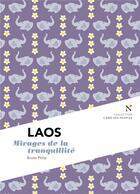 Couverture du livre « Laos ; mirages de la tranquilité » de Bruno Philip aux éditions Nevicata