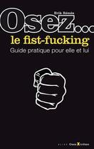 Couverture du livre « Osez le fist-fucking » de Erik Remes aux éditions Alixe