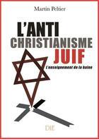 Couverture du livre « L'antichristianisme juif ; l'enseignement de la haine » de Martin Peltier aux éditions Die