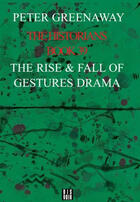 Couverture du livre « The Historians : The Rise And Fall Of Gestures Drama, Book 39 (Anglais) » de Peter Greenaway aux éditions Dis Voir