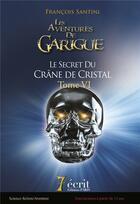 Couverture du livre « Les aventures de Garigue t.6 ; le secret du crâne de cristal » de Francois Santini aux éditions 7 Ecrit