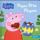 Couverture du livre « Peppa Pig ; Peppa fête Pâques » de Collectif aux éditions Hachette