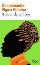 Couverture du livre « Autour de ton cou » de Chimamanda Ngozi Adichie aux éditions Gallimard