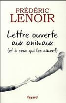 Couverture du livre « Lettre ouverte aux animaux (et à ceux qui les aiment) » de Frederic Lenoir aux éditions Fayard