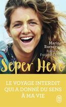 Couverture du livre « Seper hero, le voyage interdit qui a donné sens à ma vie » de Marine Barnerias aux éditions J'ai Lu