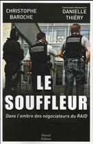 Couverture du livre « Le souffleur ; dans l'ombre des négociateurs du RAID » de Danielle Thiery et Christophe Baroche aux éditions Mareuil