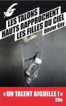Couverture du livre « Les talons hauts rapprochent les filles du ciel » de Olivier Gay aux éditions Editions Du Masque