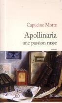 Couverture du livre « Apollinaria, une passion russe » de Capucine Motte aux éditions Lattes