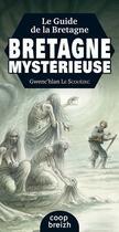 Couverture du livre « Le guide de la Bretagne mystérieuse (édition 2017) » de Gwenc'Hlan Le Scouezec aux éditions Coop Breizh