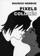 Couverture du livre « Pixels colorés » de Maurice Hembise aux éditions Memogrames