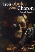 Couverture du livre « Trois oboles pour Charon » de Franck Ferric aux éditions Denoel