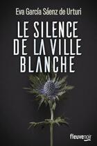 Couverture du livre « Le silence de la ville blanche » de Eva Garcia Saenz De Urturi aux éditions Fleuve Noir
