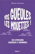 Couverture du livre « Vos gueules les mouettes ! 300 expressions scabreuses et incongrues » de Bruno Gravelet aux éditions Chiflet