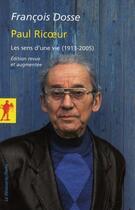 Couverture du livre « Paul Ricoeur, les sens d'une vie 1913-2005 » de Francois Dosse aux éditions La Decouverte