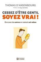Couverture du livre « Cessez d'être gentil soyez vrai ! » de Thomas D' Ansembourg aux éditions Editions De L'homme