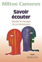 Couverture du livre « Savoir ecouter. decodez les messages de vos interlocuteurs 3e ed. » de Milton Cameron aux éditions Quebecor