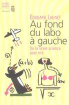 Couverture du livre « Au Fond Du Labo A Gauche. De La Vraie Science Pour Rire » de Edouard Launet aux éditions Seuil