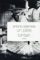 Couverture du livre « Un père lointain » de Antonio Skarmeta aux éditions Grasset Et Fasquelle