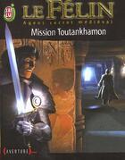 Couverture du livre « Felin t8 - mission toutankhamon (le) » de Arthur Tenor aux éditions J'ai Lu