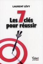 Couverture du livre « Les 7 clés pour réussir » de Laurent Levy aux éditions Vuibert