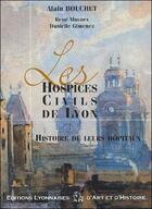 Couverture du livre « Les hospices civils de lyon ; histoire de leurs hôpitaux » de Alain Bouchet et Rene Mornex aux éditions Elah