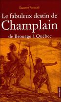 Couverture du livre « Fabuleux destin de champlain » de Suzanne Forisceti aux éditions Geste