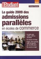 Couverture du livre « Le guide 2009 des admissions parallèles en écoles de commerce » de Philippe Teyssier aux éditions L'etudiant