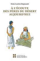 Couverture du livre « À l'écoute des pères du désert aujourd'hui » de Lucien Regnault aux éditions Solesmes