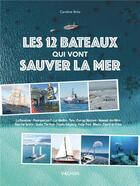 Couverture du livre « Les 12 bateaux qui vont sauver la mer » de Caroline Britz aux éditions Vagnon