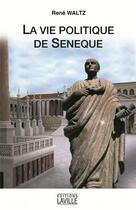 Couverture du livre « La vie politique de Sénèque » de Rene-Isaac Waltz aux éditions Laville