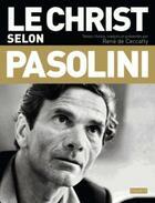 Couverture du livre « Le Christ selon Pasolini » de Rene De Ceccatty aux éditions Bayard