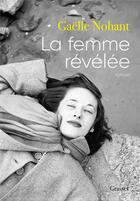 Couverture du livre « La femme révélée » de Gaelle Nohant aux éditions Grasset Et Fasquelle