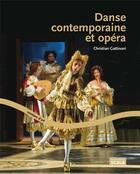Couverture du livre « Danse contemporaine et opéra » de Christian Gattinoni aux éditions Scala