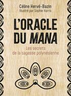 Couverture du livre « L'oracle du mana : les secrets de la sagesse polynésienne » de Celine Herve-Bazin et Sophie Harris aux éditions Vega