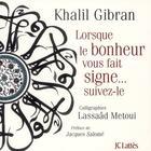 Couverture du livre « Lorsque le bonheur vous fait signe...suivez-le » de Khalil Gibran et Lassaad Metoui aux éditions Lattes