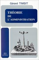 Couverture du livre « Théorie de l'administration » de Gerard Timsit aux éditions Economica