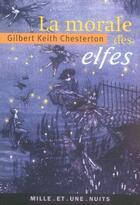 Couverture du livre « La morale des elfes » de Chesterton-G.K aux éditions Mille Et Une Nuits