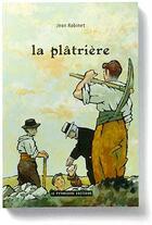 Couverture du livre « La plâtrière » de Jean Robinet aux éditions Le Pythagore