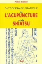 Couverture du livre « Dictionnaire De L'Acupuncture Et Du Shiatsu » de Pierre Crepon aux éditions Sully