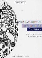 Couverture du livre « Petit dictionnaire en langue des oiseaux ; prénoms, pathologies et quelques autres » de Luc Bige aux éditions Janus