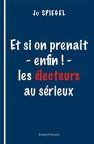 Couverture du livre « Et si on prenait - enfin ! - les électeurs au sérieux » de Jo Spiegel aux éditions Editions Temps Present