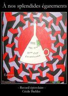 Couverture du livre « À nos splendides égarements » de Cecile Biehler aux éditions Editions Des Tourments